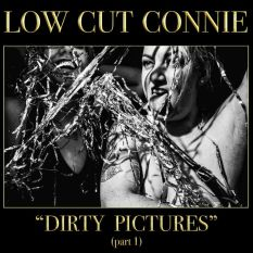 Low Cut Connie - Dirty Pictures